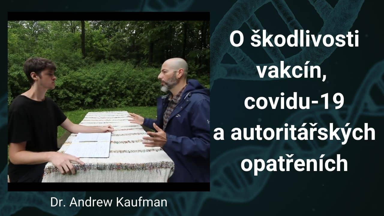 Dr. Kaufman – O škodlivosti vakcín, covidu-19 a autoritářských opatřeních