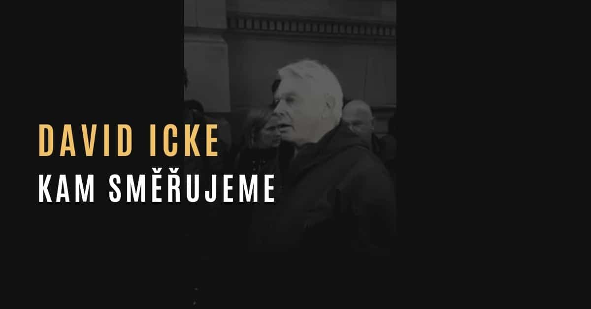 David Icke – Kam směřujeme & Co se děje