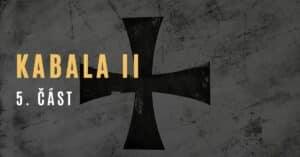 Kabala II (5. část – pokračování desetidílné série Pád Kabaly)